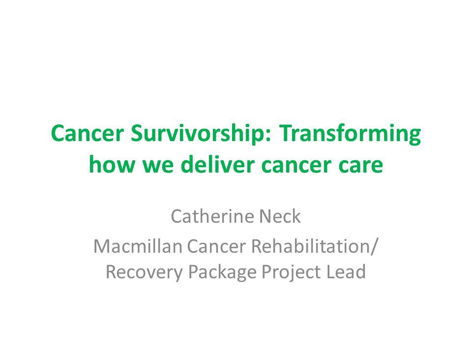 Cancer Survivorship: Transforming how we deliver cancer care