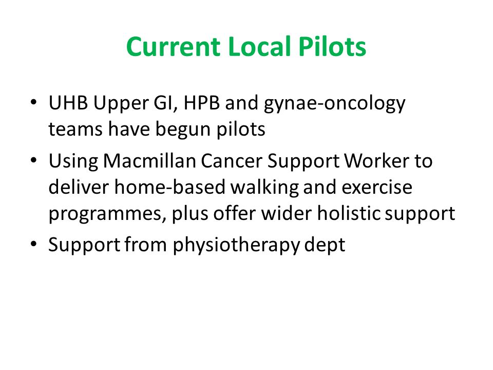Current Local Pilots UHB Upper GI, HPB and gynae-oncology teams have begun pilots.