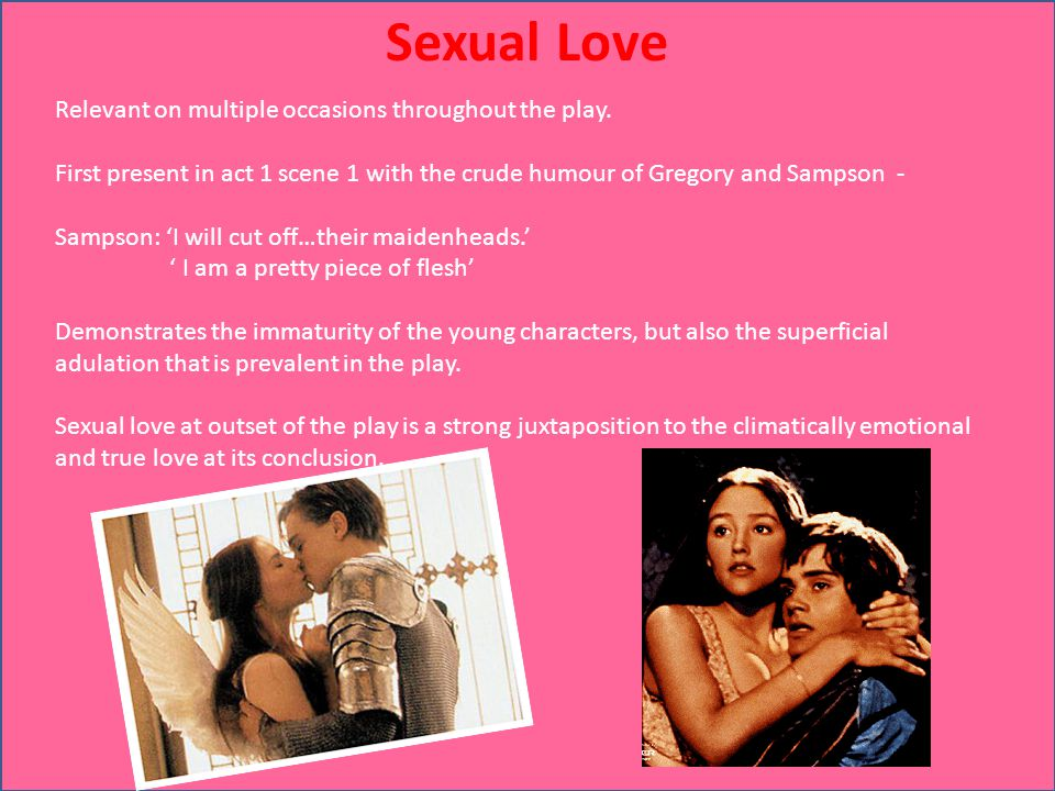Sexual Love Relevant on multiple occasions throughout the play.