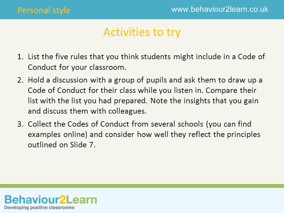 Activities to try List the five rules that you think students might include in a Code of Conduct for your classroom.