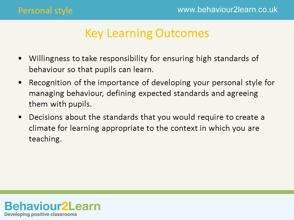 Key Learning Outcomes Willingness to take responsibility for ensuring high standards of behaviour so that pupils can learn.