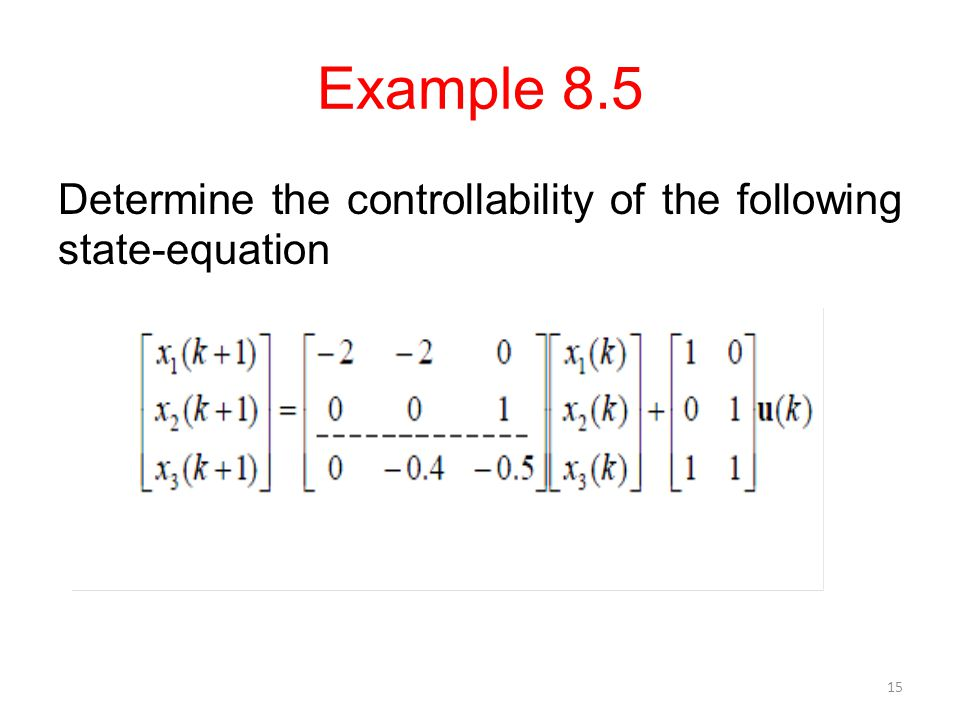 Example 8.5 Determine the controllability of the following state-equation