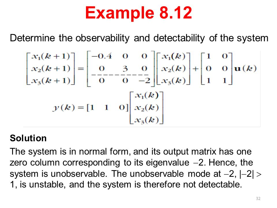 Example 8.12 Determine the observability and detectability of the system. Solution.