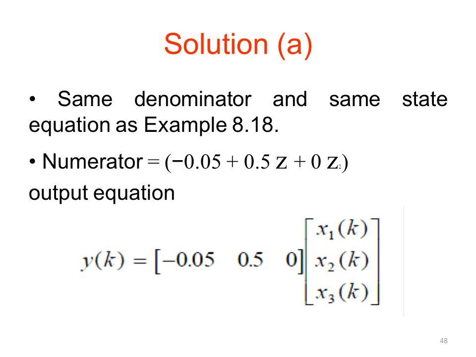 Solution (a) • Same denominator and same state equation as Example 8.18.