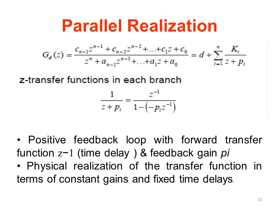 Parallel Realization • Positive feedback loop with forward transfer function z−1 (time delay ) & feedback gain pi.