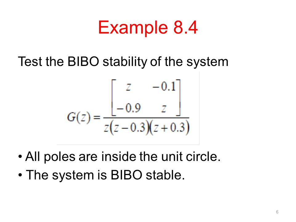 Example 8.4 Test the BIBO stability of the system • All poles are inside the unit circle.