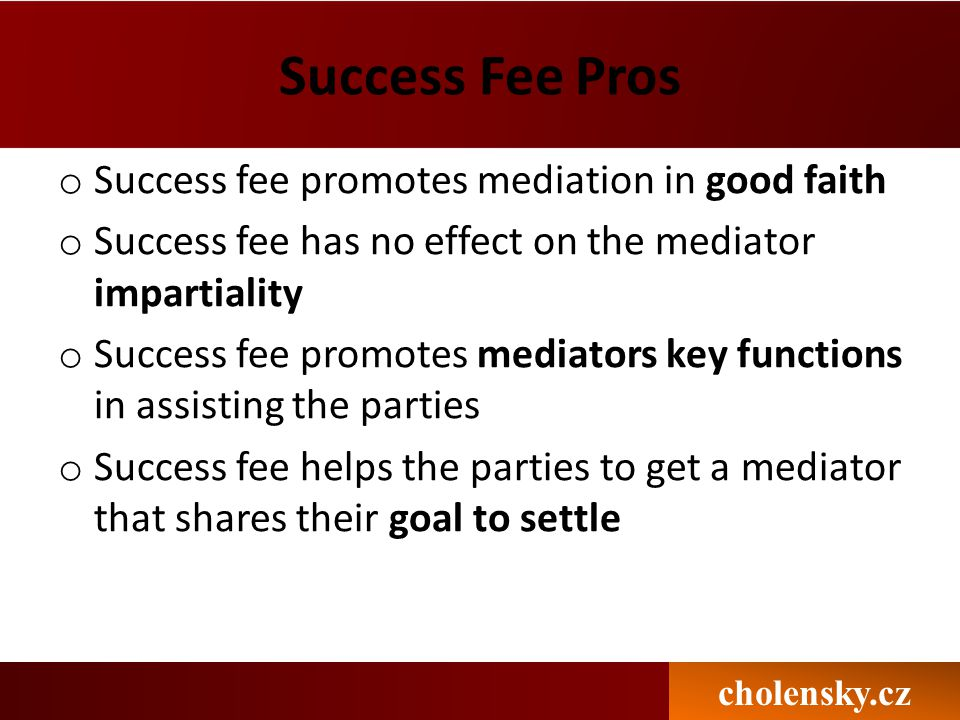 Success Fee Pros Success fee promotes mediation in good faith