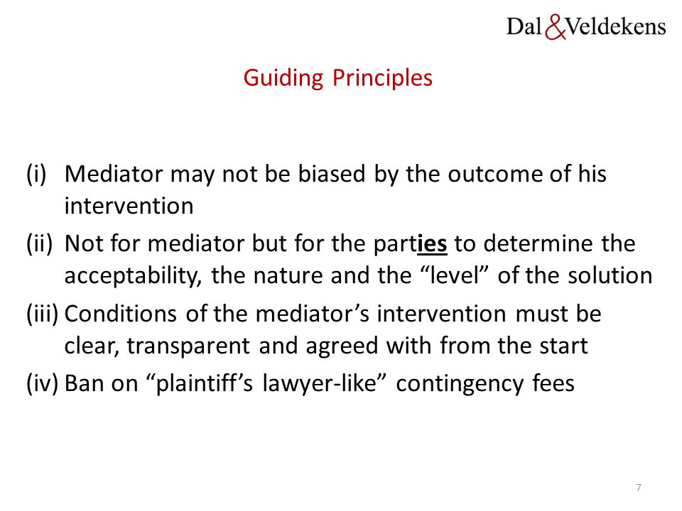 Guiding Principles Mediator may not be biased by the outcome of his intervention.