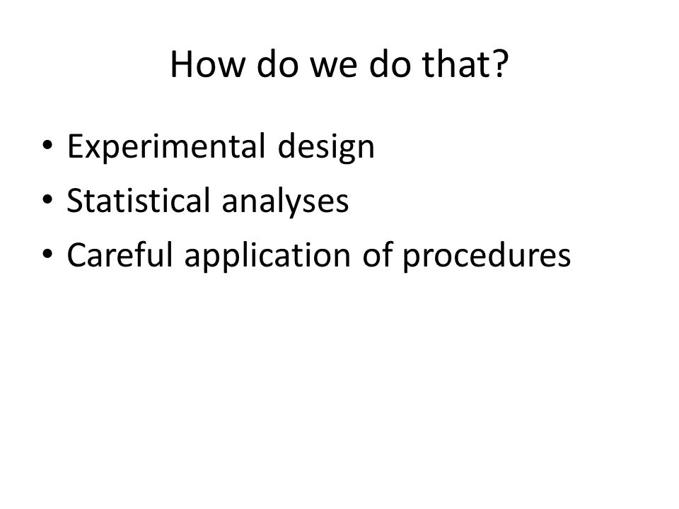 How do we do that Experimental design Statistical analyses