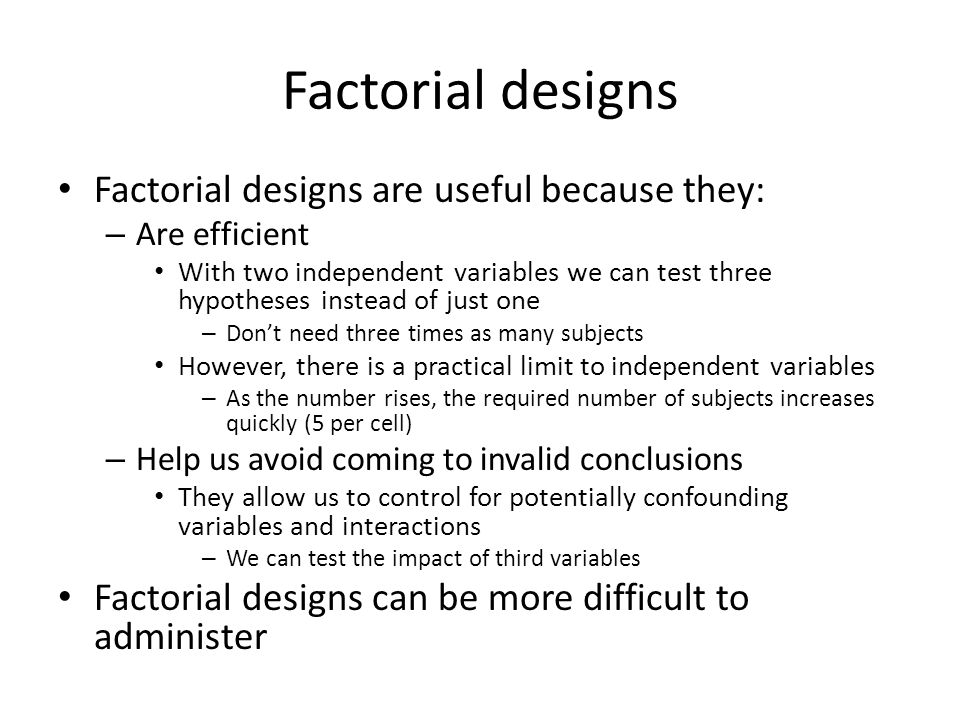 Factorial designs Factorial designs are useful because they: