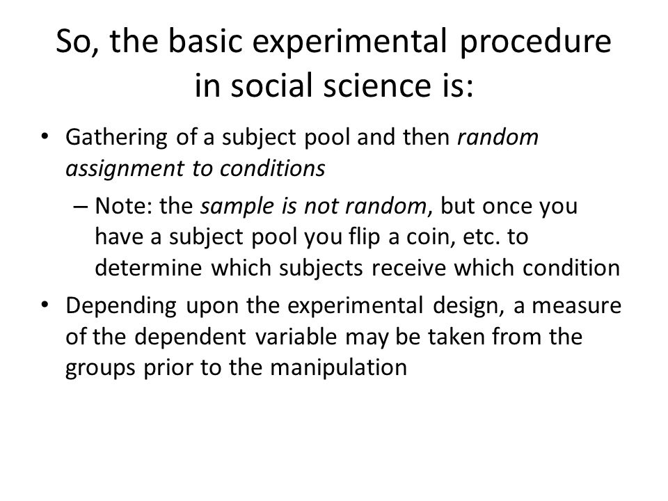 So, the basic experimental procedure in social science is: