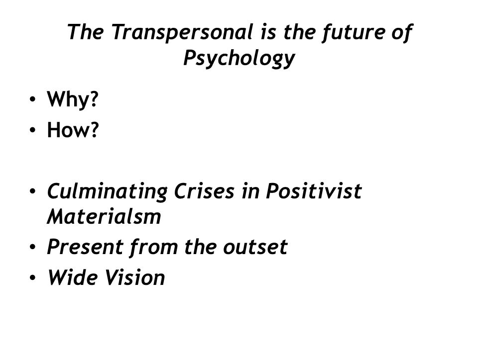 The Transpersonal is the future of Psychology