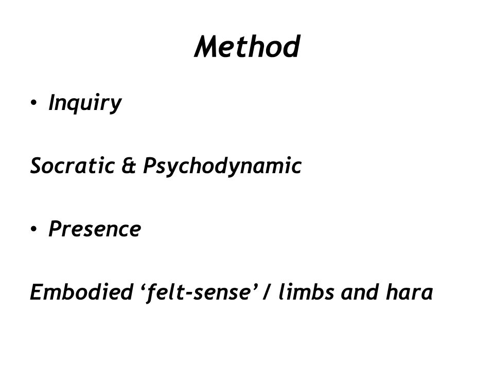 Method Inquiry Socratic & Psychodynamic Presence