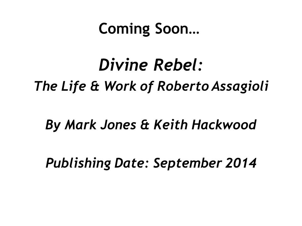 Divine Rebel: Coming Soon… The Life & Work of Roberto Assagioli