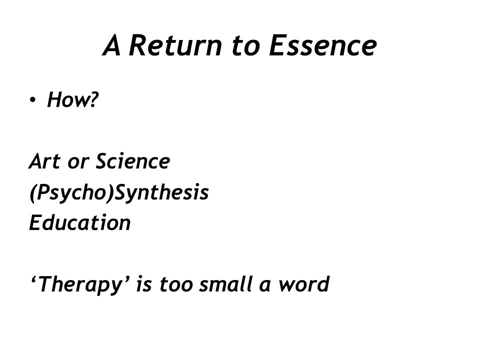 A Return to Essence How Art or Science (Psycho)Synthesis Education