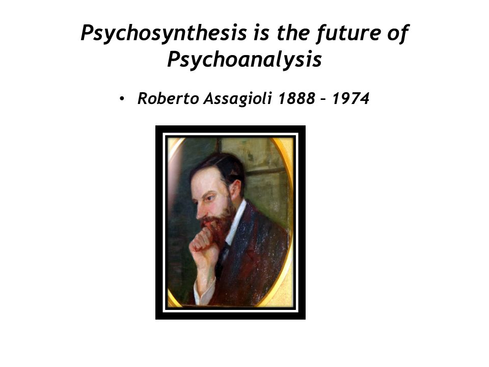 Psychosynthesis is the future of Psychoanalysis