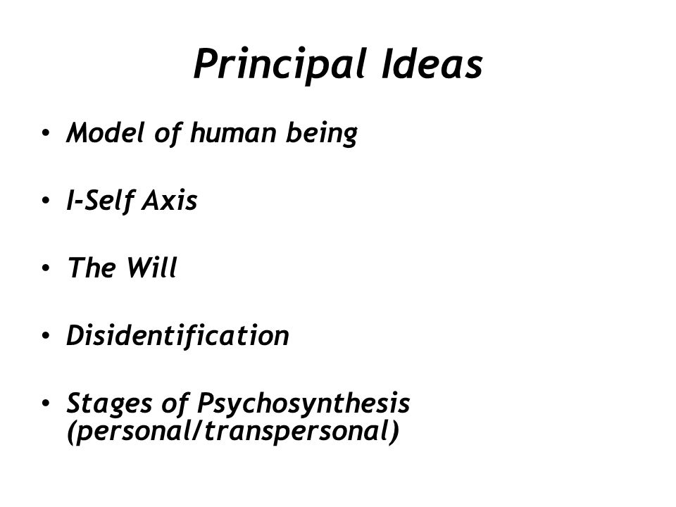 Principal Ideas Model of human being I-Self Axis The Will