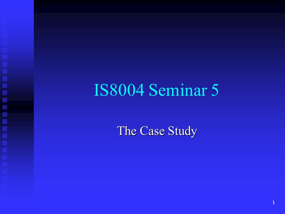 IS8004 Seminar 5 The Case Study