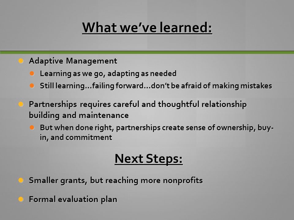 What we've learned: Next Steps: Adaptive Management
