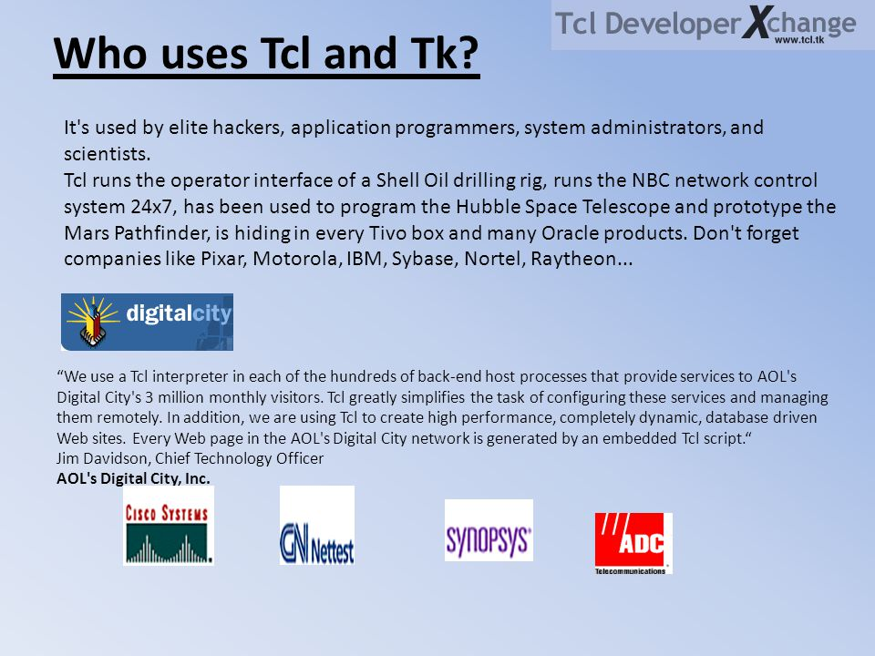 Who uses Tcl and Tk It s used by elite hackers, application programmers, system administrators, and scientists.