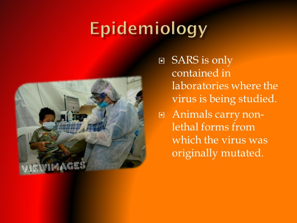 Epidemiology SARS is only contained in laboratories where the virus is being studied.