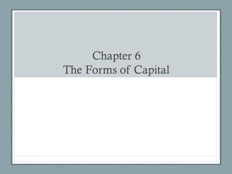 Chapter 6 The Forms of Capital