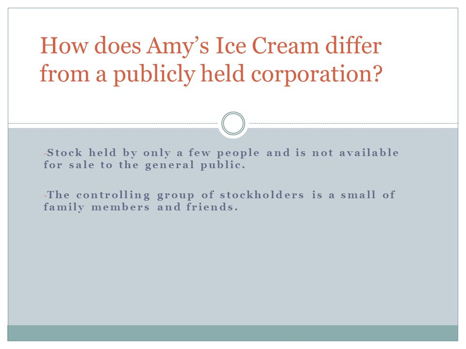 How does Amy's Ice Cream differ from a publicly held corporation