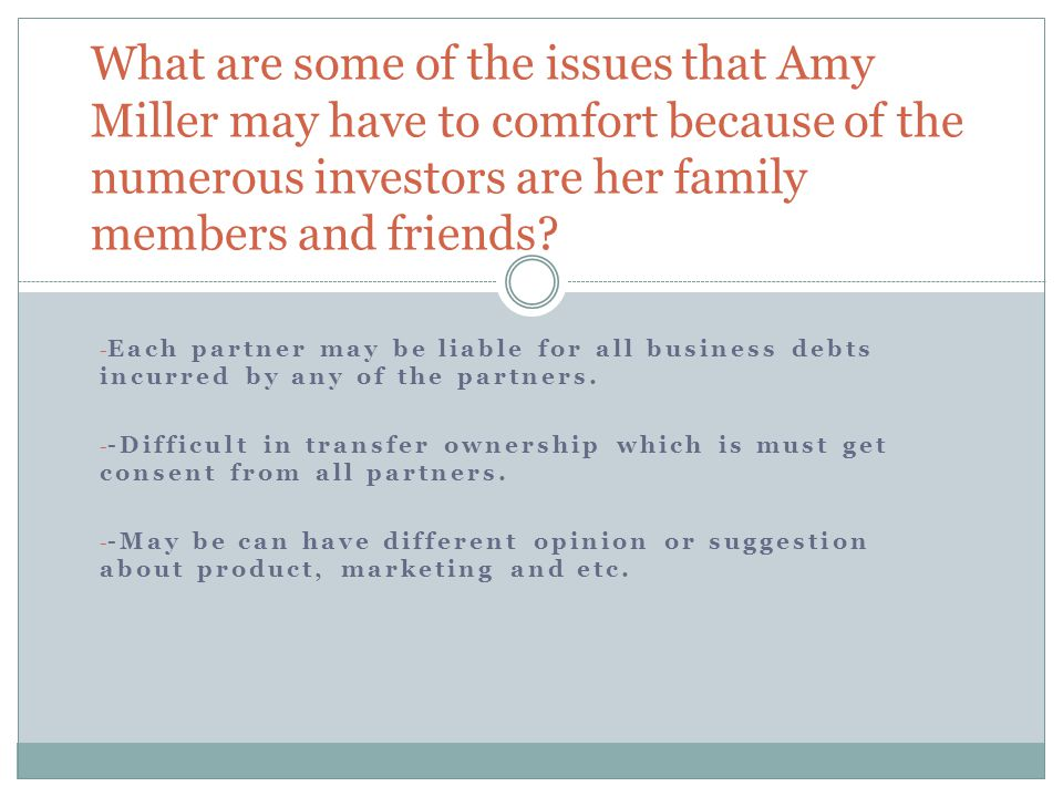 What are some of the issues that Amy Miller may have to comfort because of the numerous investors are her family members and friends