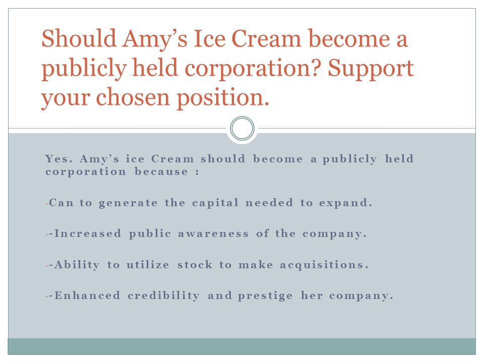 Should Amy's Ice Cream become a publicly held corporation