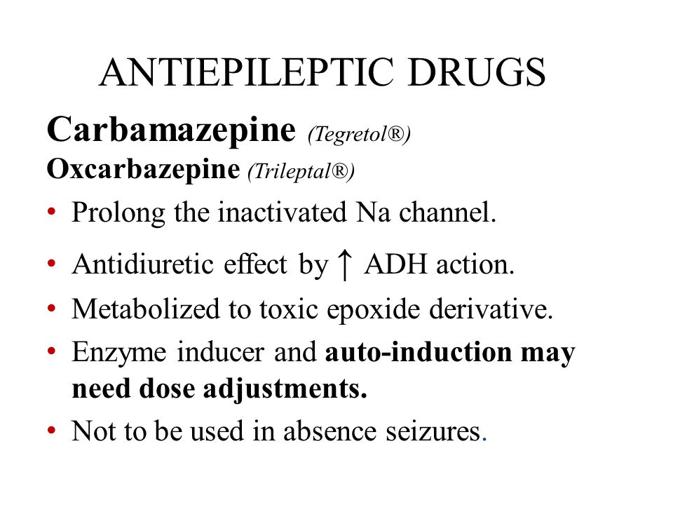 ANTIEPILEPTIC DRUGS Carbamazepine (Tegretol®) Oxcarbazepine (Trileptal®) Prolong the inactivated Na channel.