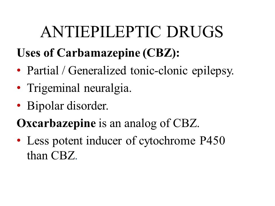 ANTIEPILEPTIC DRUGS Uses of Carbamazepine (CBZ):