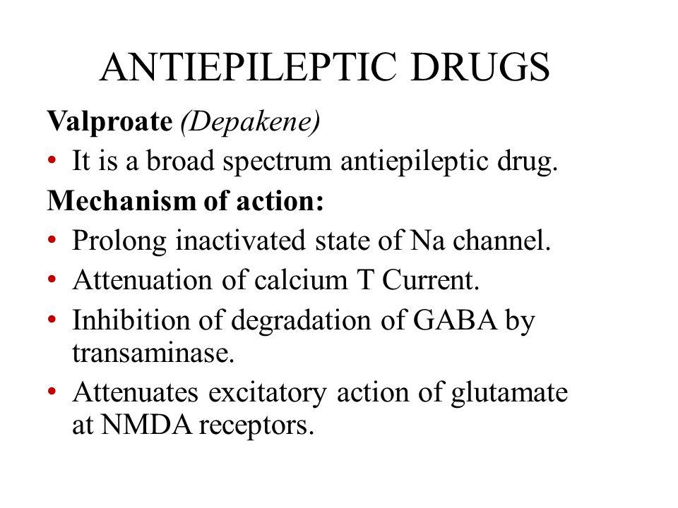 ANTIEPILEPTIC DRUGS Valproate (Depakene)