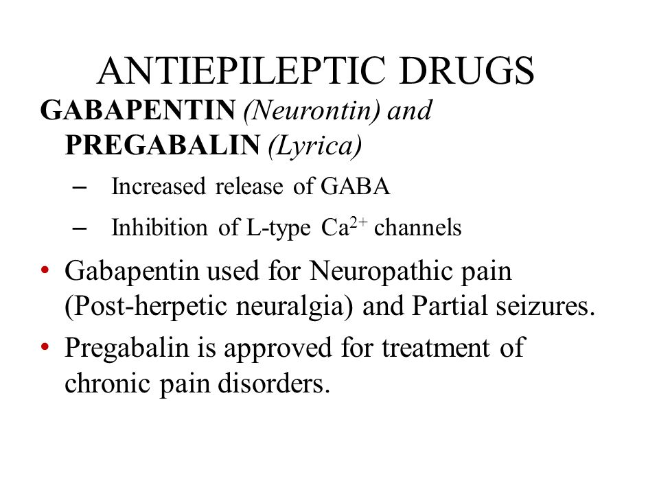 ANTIEPILEPTIC DRUGS GABAPENTIN (Neurontin) and PREGABALIN (Lyrica)