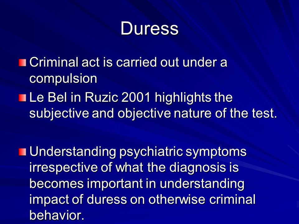 Duress Criminal act is carried out under a compulsion