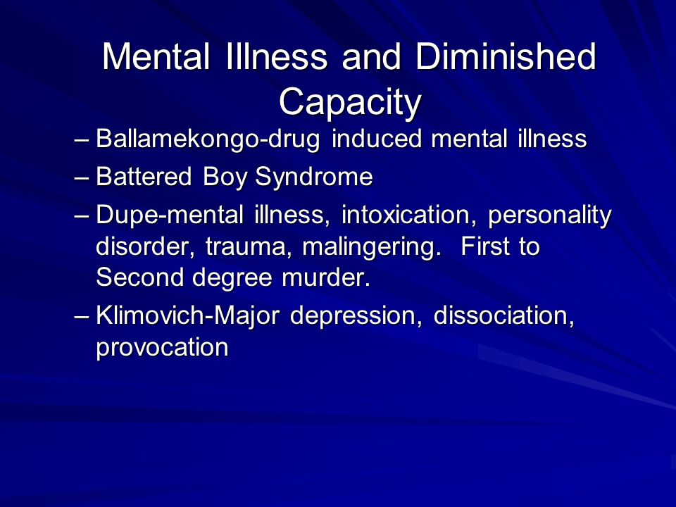 Mental Illness and Diminished Capacity