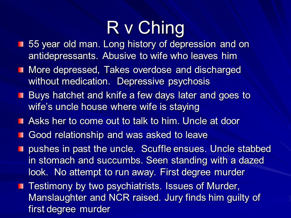 R v Ching 55 year old man. Long history of depression and on antidepressants. Abusive to wife who leaves him.