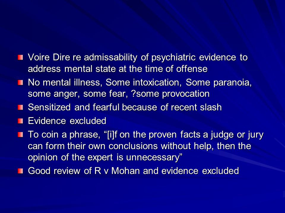Voire Dire re admissability of psychiatric evidence to address mental state at the time of offense