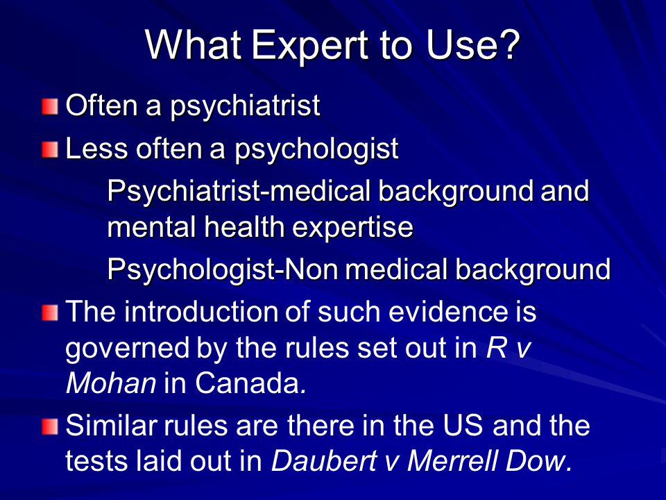 What Expert to Use Often a psychiatrist Less often a psychologist