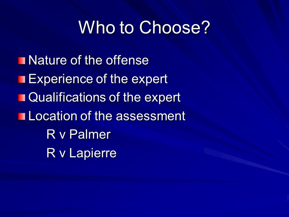 Who to Choose Nature of the offense Experience of the expert
