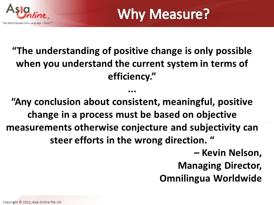 Why Measure The understanding of positive change is only possible when you understand the current system in terms of efficiency.