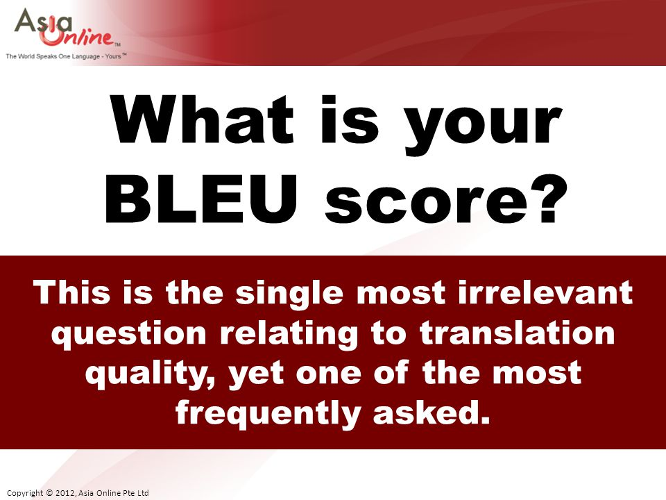 What is your BLEU score.