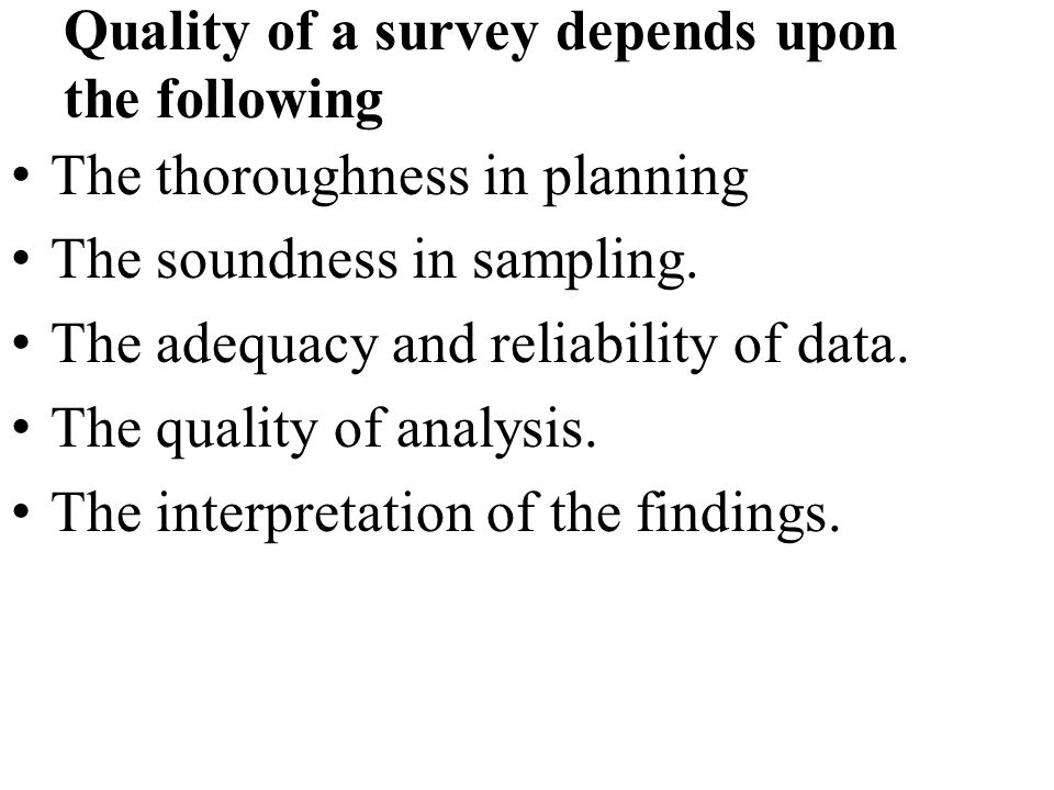Quality of a survey depends upon the following