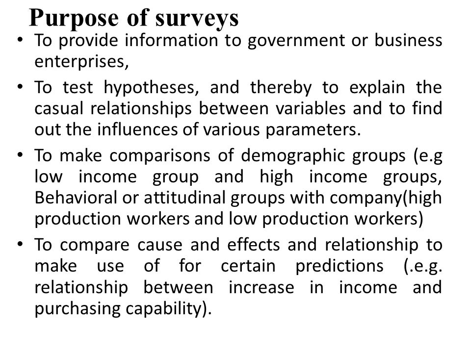 Purpose of surveys To provide information to government or business enterprises,