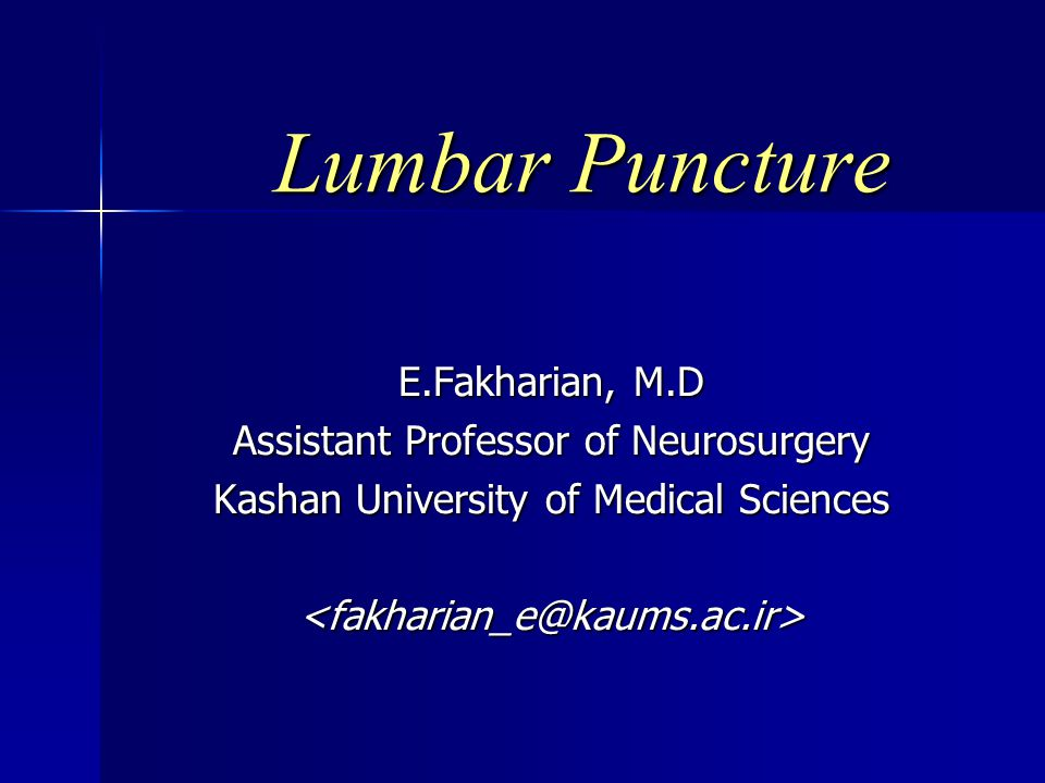 Lumbar Puncture E.Fakharian, M.D Assistant Professor of Neurosurgery