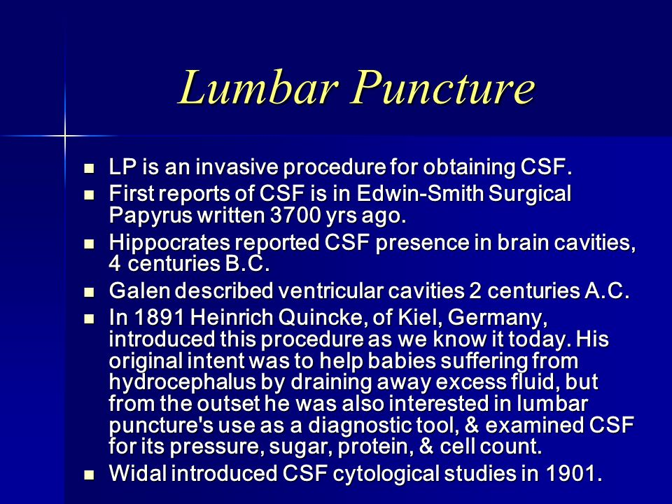 Lumbar Puncture LP is an invasive procedure for obtaining CSF.