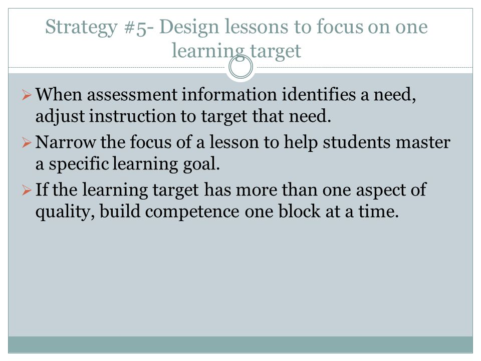 Strategy #5- Design lessons to focus on one learning target