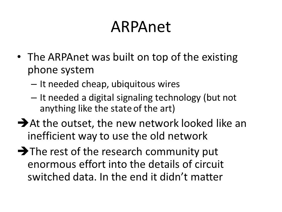 ARPAnet The ARPAnet was built on top of the existing phone system