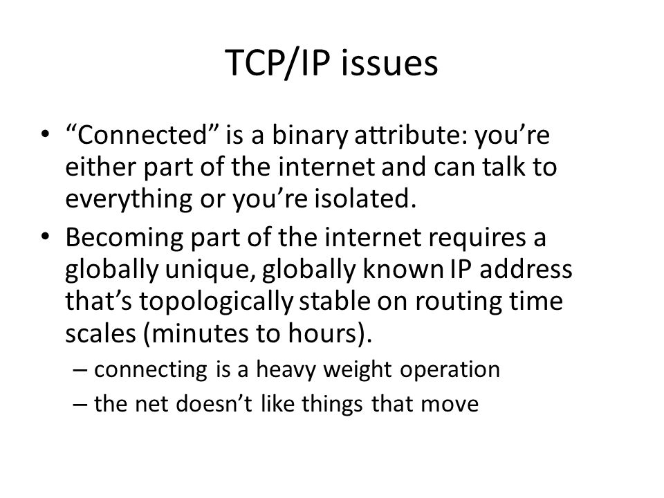 TCP/IP issues Connected is a binary attribute: you're either part of the internet and can talk to everything or you're isolated.