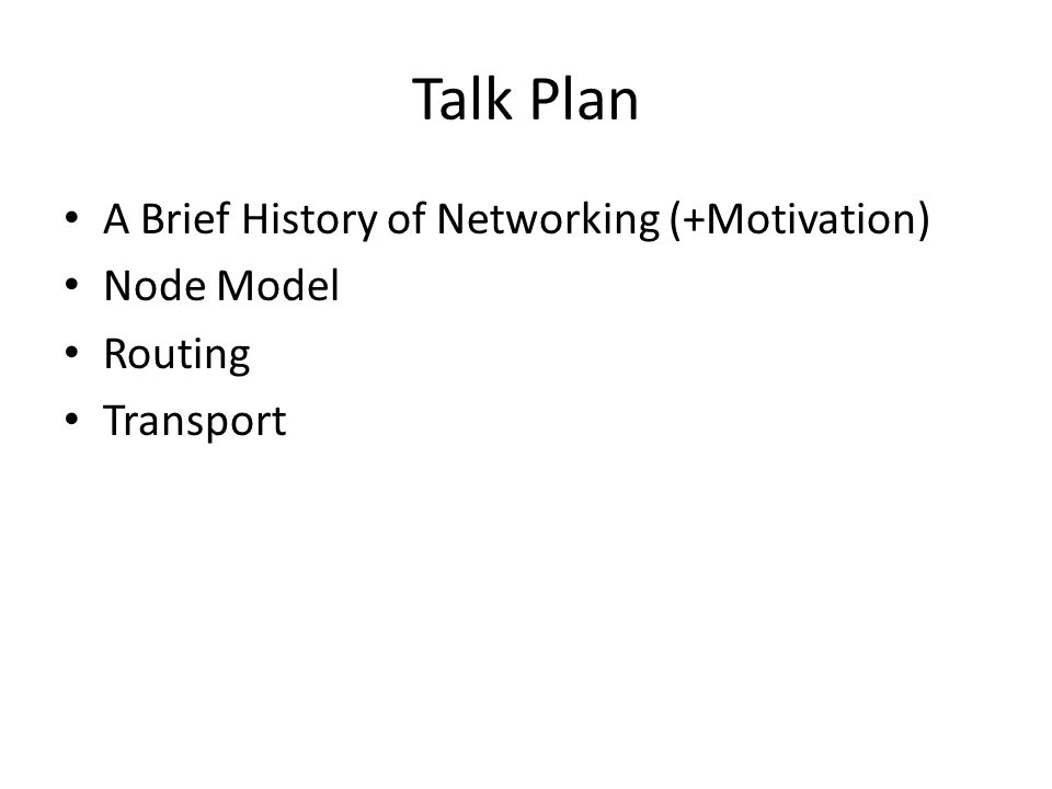 Talk Plan A Brief History of Networking (+Motivation) Node Model