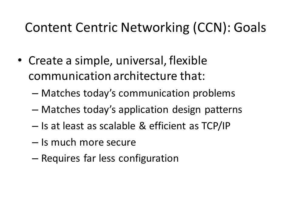 Content Centric Networking (CCN): Goals